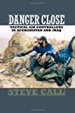 img - for Danger Close: Tactical Air Controllers in Afghanistan and Iraq (Williams-Ford Texas A&M University Military History Series) book / textbook / text book