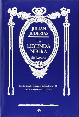 La Leyenda Negra (Historia): Amazon.es: Juderías y Loyot, Julián ...