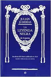 La Leyenda Negra (Historia): Amazon.es: Juderías y Loyot, Julián: Libros