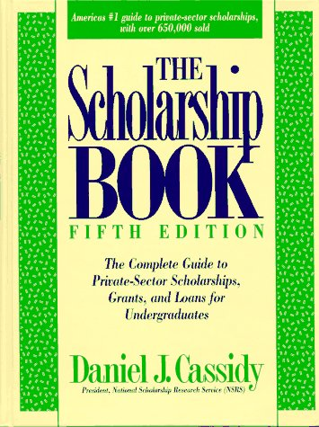 The Scholarship Book: The Complete Guide to Private-Sector Scholarships, Grants, and Loans for Undergraduates (5th ed (Cloth))