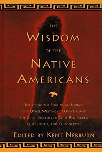 The Wisdom Of The Native Americans  Including The Soul Of An Indian And Other Writings Of Ohiyesa And The Great Speeches Of Red Jacket Chief Joseph And Chief Seattle  Religion And Spirituality