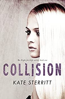 Collision (The Fight for Life Series Book 1) by [Sterritt, Kate]
