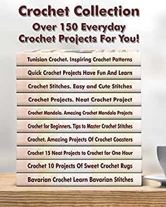 Crochet Stitches Amazon : 150 Everyday Crochet Projects For You!: (Crochet Stitches, Crochet ...