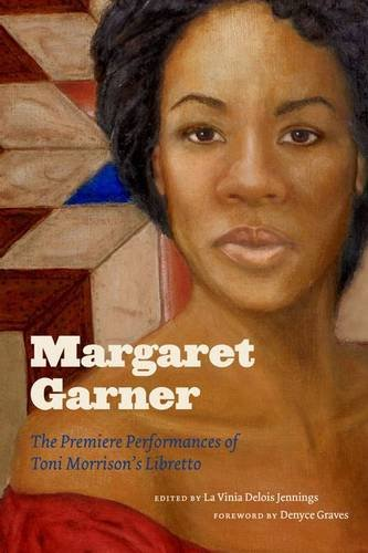 Margaret Garner: The Premiere Performances of Toni Morrison's Libretto