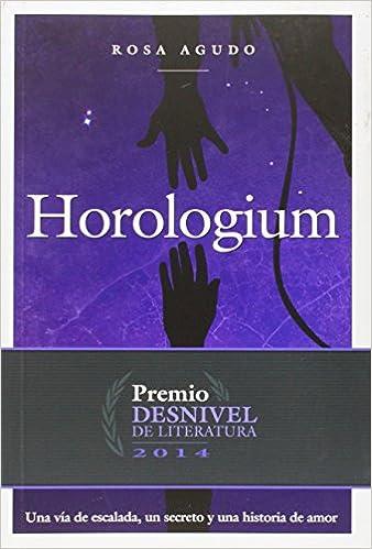 Horologium. Una vía de escalada, un secreto y una historia de ...