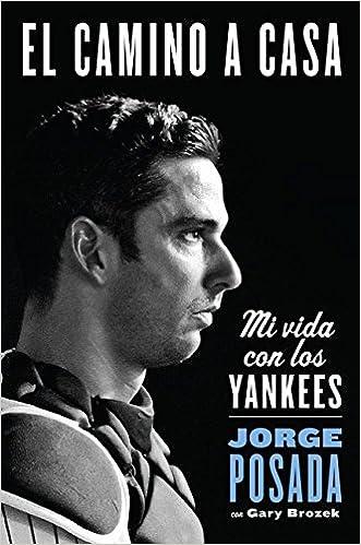 Amazon.com: El camino a casa: Mi vida con los Yankees (Spanish Edition) (9780829701555): Jorge Posada: Books