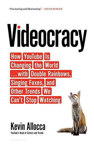 Videocracy: How YouTube Is Changing the World . . . with Double Rainbows; Singing Foxes; and Other Trends We Can�t Stop Watching