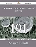 Certified Software Tester 191 Success Secrets - 191 Most Asked Questions on Certified Software Tester - What You Need to Know, Shawn Elliott, 1488524610