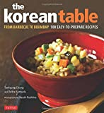 The Korean Table: From Barbecue to Bibimbap - 100 Easy-To-Prepare Recipes