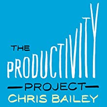 The Productivity Project: Proven Ways to Become More Awesome   Livre audio Auteur(s) : Chris Bailey Narrateur(s) : Chris Bailey