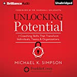 Unlocking Potential: 7 Coaching Skills That Transform Individuals, Teams, and Organizations | Michael K. Simpson,Dr. Marshall Goldsmith - foreword
