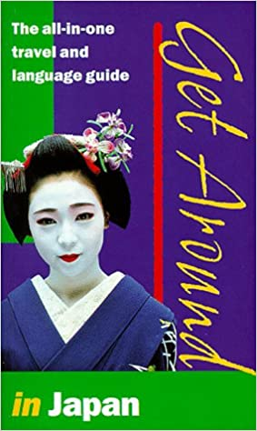 Get Around In Japan The All In One Travel And Language Guide