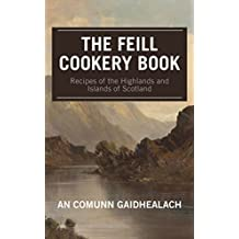 Recipes of the Highlands and Islands of Scotland: The Feill Cookery Book