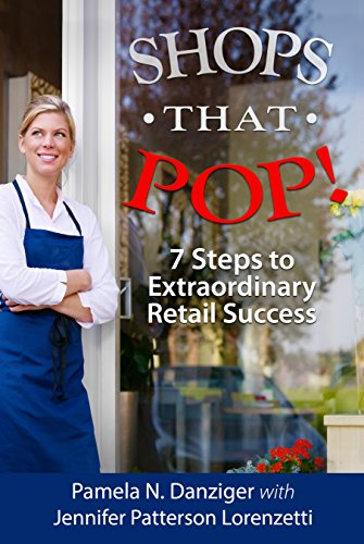 Shops that  POP!: 7 Steps to  Extraordinary  Retail Success by [Danziger, Pamela N., Lorenzetti, Jennifer Patterson]