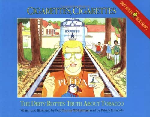 Cigarettes, Cigarettes: The Dirty Rotten Truth About Tobacco (The Dirty Rotten Truth Series)
