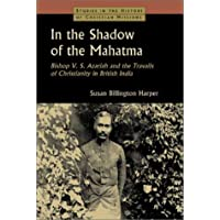 In the Shadow of the Mahatma : Bishop V. S. Azariah and the Travails of Christianity in British India (Studies in the History of Christian Missions)
