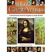 [(100 Great Artists: A Visual Journey from Fra Angelico to Andy Warhol )] [Author: Charlotte Gerlings] [Oct-2013]