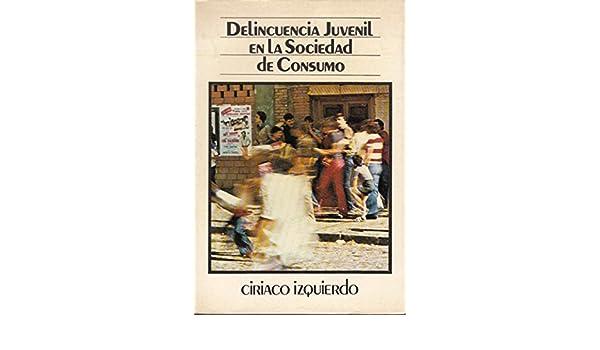 La delincuencia juvenil en la sociedad de consumo: Amazon.es: Ciriaco Izquierdo Moreno: Libros