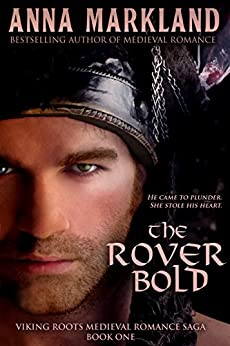 The Rover Bold: Viking Roots Medieval Romance Saga Book One by [Markland, Anna]