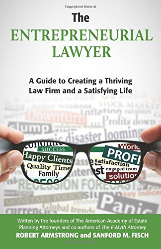 The Entrepreneurial Lawyer: A Guide to Creating a Thriving Law Firm and a Satisfying Life Paperback – June 14, 2016 Robert Armstrong Sanford M Fisch 1534703292 LAW / Law Office Management