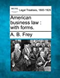 American business law : with Forms, A. B. Frey, 1240111061