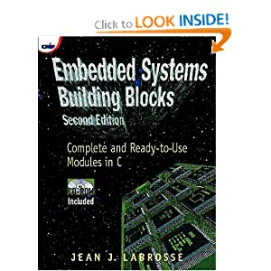 Embedded Systems Building Blocks, Second Edition: Complete and Ready-to-Use Modules in C Jean J. Labrosse