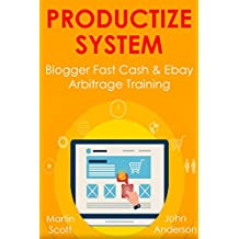 PRODUCTIZE SYSTEM: Blogger Fast Cash & Ebay Arbitrage Training