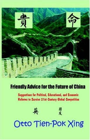Download Friendly Advice for the Future of China: Suggestions for Political, Educational, and Economic Reforms to Survive 21st Century Global Competition ebook