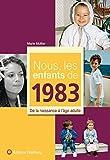 Nous, les enfants de 1983 : De la naissance à l'âge adulte