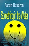 Something in the Water, Aaron Blaylock Hendren, 0595123007