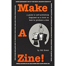Make a Zine: A Guide to Self-Publishing Disguised As a Book on How to Produce a Zine
