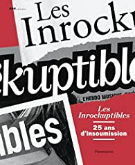 Les Inrockuptibles : 25 ans d'insoumission par Laurent Chollet