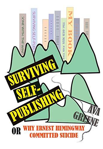 Amazon com: Surviving Self-Publishing: or Why Ernest Hemingway