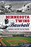 Minnesota Twins Baseball:: Hardball History on the Prairie (Sports)