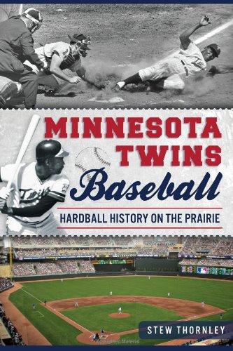 Minnesota Twins Baseball: Hardball History on the Prairie (Sports)