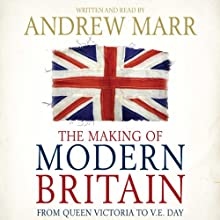 The Making of Modern Britain | Livre audio Auteur(s) : Andrew Marr Narrateur(s) : Andrew Marr