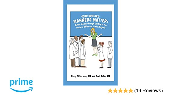 your doctors manners matter better health through civility in the doctors office and in the hospital