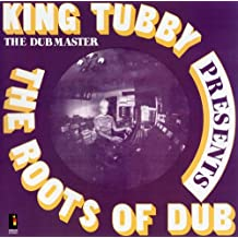 The Roots Of Dub [Bonus Tracks Edition] by King Tubby (2014-12-09)