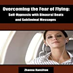 Overcoming the Fear of Flying: Self-Hypnosis with Binaural Beats and Subliminal Messages | Zhanna Hamilton