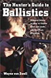 img - for The Hunter's Guide to Ballistics: Practical Advice on How to Choose Guns and Loads, and Use them Effectively book / textbook / text book