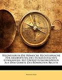 Wegweiser in Die Römische Rechtssprache Für Absolventen des Humanistischen Gymnasiums, Wilhelm Kalb, 1147268797