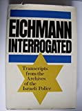 img - for Eichmann Interrogated: Transcripts from the Archives of the Israeli Police. Trans. By Ralph Manheim. Intro. By Avner W. Less book / textbook / text book