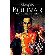 Simón Bolívar: A Life From Beginning to End