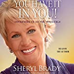 You Have It in You: Empowered to Do the Impossible | Sheryl Brady