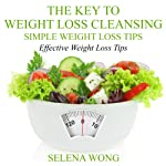 The Key to Weight-Loss Cleansing: Simple, Effective Weight-Loss Tips | Selena Wong