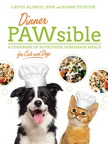 Dinner PAWsible: A Cookbook of Nutritious, Homemade Meals for Cats and (Healthy Homemade Cat Treats)