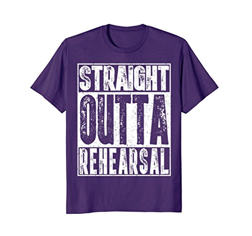 Straight Outta Rehearsal T-Shirt Funny Actor Gift Idea Shirt