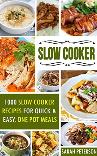 Slow Cooker Recipes: 1000 Slow Cooker Recipes For Quick & Easy, One Pot Meals (Crock Pot Cookbook, Dump Dinners) by Sarah Peterson