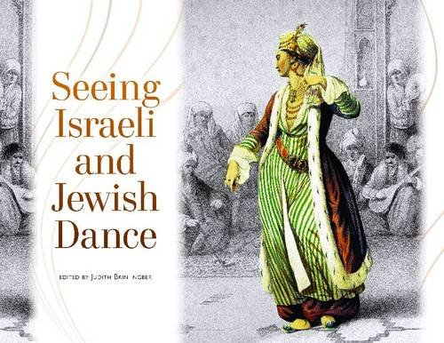 Seeing Israeli and Jewish Dance (Raphael Patai Series in Jewish Folklore and Anthropology)