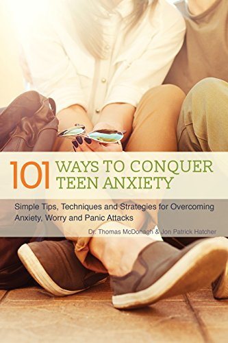 101 Ways to Conquer Teen Anxiety: Simple Tips, Techniques and Strategies for Overcoming Anxiety, Worry and Panic Attacks (Life Skills Activities For Adults With Mental Illness)